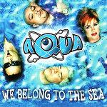 M) Aqua -> We Belong To The Sea