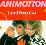 M) Animotion –> Let Him Go