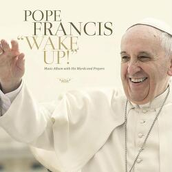 프란치스코 교황 앨범 발매 Pope Francis – Wake Up! (2015)