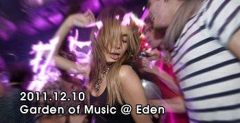 [ 2011.12.10 ] Garden of Music @ Eden