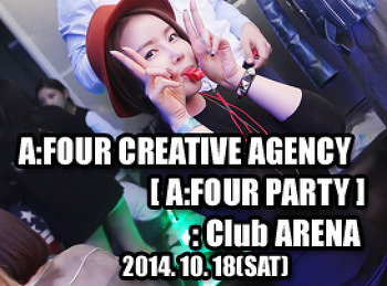 2014. 10. 18 (SAT) A:FOUR CREATIVE AGENCY [ A:FOUR PARTY ] @ ARENA